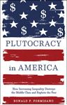 Picture of Plutocracy in America: How Increasing Inequality Destroys the Middle Class and Exploits the Poor