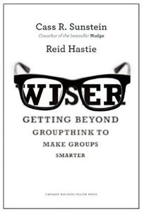 Picture of Wiser: Getting Beyond Groupthink to Make Groups Smarter