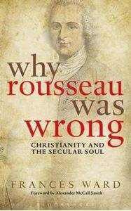 Picture of Why Rousseau Was Wrong: Christianity and the Secular Soul