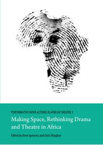 Picture of Performative Inter-Actions in African Theatre 3: Making Space, Rethinking Drama and Theatre in Africa