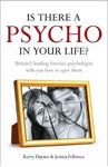 Picture of Is There a Psycho in Your Life?: Britain's Leading Forensic Psychologist Explains How to Spot Them - And How to Deal with Them