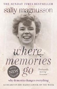 Picture of Where Memories Go: Why Dementia Changes Everything