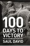 Picture of 100 Days to Victory: How the Great War Was Fought and Won 1914-1918