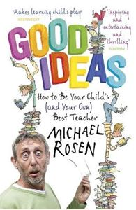 Picture of Good Ideas: How to be Your Child's (and Your Own) Best Teacher