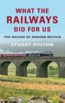 Picture of What the Railways Did for Us: The Making of Modern Britain