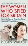 Picture of Women Who Spied for Britain:  Female Secret Agents of the Second World War