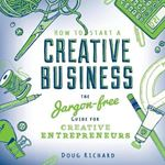 Picture of How to Start a Creative Business: The Jargon-Free Guide for Creative Entrepreneurs