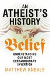 Picture of Atheist's History of Belief: Understanding Our Most Extraordinary Invention