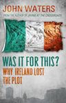 Picture of Was It For This...? Why Ireland lost the plot
