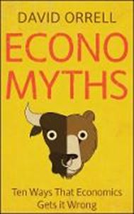 Picture of Economyths : Ten Ways that Economics Gets it Wrong