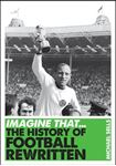 Picture of Imagine That - Football: The History of Football Rewritten