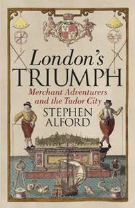 Picture of London's Triumph: Merchant Adventurers and the Tudor City