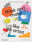 Picture of Think and Make Like an Artist: Art Activities for Creative Kids!