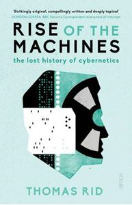 Picture of Rise of the Machines: The Lost History of Cybernetics