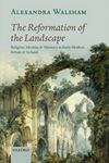 Picture of Reformation of the Landscape: Religion, Identity, and Memory in Early Modern Britain and Ireland