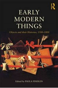 Picture of Early Modern Things: Objects and Their Histories, 1500-1800