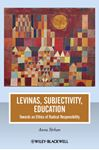 Picture of Levinas, Subjectivity, Education: Towards an Ethics of Radical Responsibility