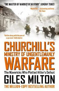 Picture of Churchill's Ministry of Ungentlemanly Warfare: The Mavericks Who Plotted Hitler's Defeat