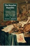 Picture of Royalist Republic: Literature, Politics, and Religion in the Anglo-Dutch Public Sphere, 1639-1660