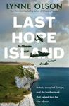 Picture of Last Hope Island: Britain, Occupied Europe, and the Brotherhood That Helped Turn the Tide of War