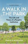Picture of Walk in the Park: The Life and Times of a People's Institution