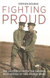 Picture of Fighting Proud: The Untold Story of the Gay Men Who Served in Two World Wars