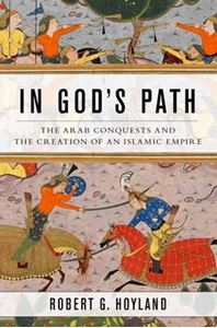 Picture of In God's Path: The Arab Conquests and the Creation of an Islamic Empire