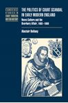 Picture of Politics of Court Scandal in Early Modern England: News Culture and the Overbury Affair, 1603-1660