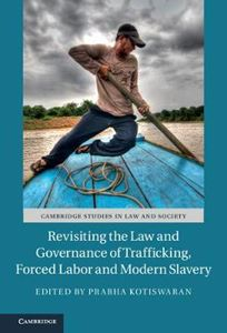 Picture of Revisiting the Law and Governance of Trafficking, Forced Labor and Modern Slavery