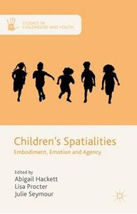 Picture of Children's Spatialities: Embodiment, Emotion and Agency