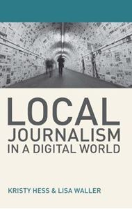 Picture of Local Journalism in a Digital World: Theory and Practice in the Digital Age