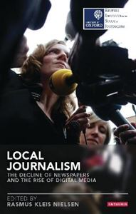 Picture of Local Journalism: The Decline of Newspapers and the Rise of Digital Media