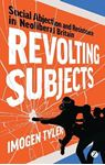 Picture of Revolting Subjects: Social Abjection and Resistance in Neoliberal Britain