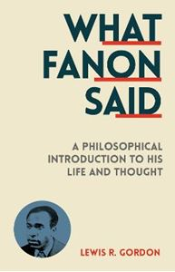 Picture of What Fanon Said: A Philosophical Introduction to His Life and Thought