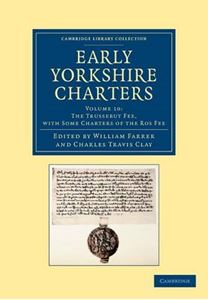 Picture of Early Yorkshire Charters: Volume 10, the Trussebut Fee, with Some Charters of the Ros Fee