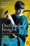 Picture of Outlandish Knight: The Byzantine Life of Steven Runciman