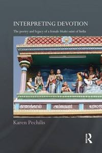 Picture of Interpreting Devotion: The Poetry and Legacy of a Female Bhakti Saint of India