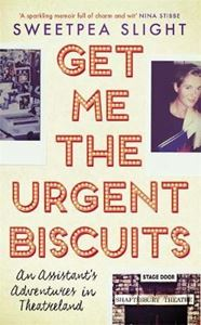 Picture of Get Me the Urgent Biscuits: An Assistant's Adventures in Theatreland