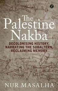 Picture of Palestine Nakba: Decolonising History, Narrating the Subaltern, Reclaiming Memory