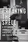 Picture of Breaking the Spell: A History of Anarchist Filmmakers, Videotape Guerrillas, and Digital Ninjas