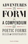 Picture of Adventures in Form: A Compendium of Poetic Forms, Rules & Constraints