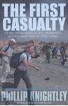 Picture of First Casualty: The War Correspondent as Hero, Propagandist, and Myth-Maker from the Crimea to the Gulf War II