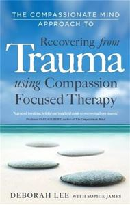 Picture of The Compassionate Mind Approach to Recovering from Trauma: Series Editor, Paul Gilbert