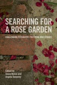 Picture of Searching for a Rose Garden: Challenging psychiatry, fostering mad studies