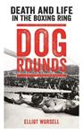 Picture of Dog Rounds: Death and Life in the Boxing Ring