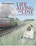 Picture of Life Along the Line: A Nostalgic Celebration of Railways and Railway People