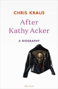Picture of After Kathy Acker: A Biography