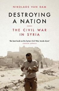 Picture of Destroying a Nation: The Civil War in Syria