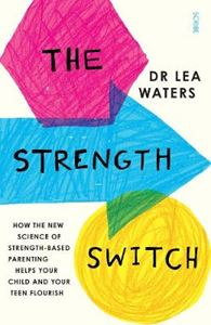 Picture of Strength Switch: how the new science of strength-based parenting helps your child and your teen flourish