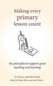 Picture of Making Every Primary Lesson Count: Six Principles to Support Great Teaching and Learning